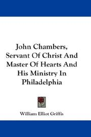 Cover of: John Chambers, Servant Of Christ And Master Of Hearts And His Ministry In Philadelphia