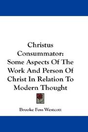 Cover of: Christus consummator: some aspects of the work and person of Christ in relation to modern thought