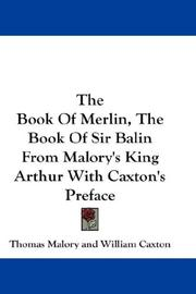 Cover of: The Book Of Merlin, The Book Of Sir Balin From Malory's King Arthur With Caxton's Preface