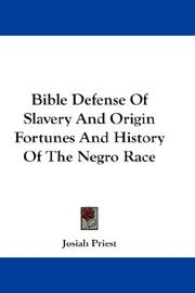 Cover of: Bible Defense Of Slavery And Origin Fortunes And History Of The Negro Race | Priest, Josiah