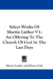 Cover of: Select Works Of Martin Luther V1: An Offering To The Church Of God In The Last Days