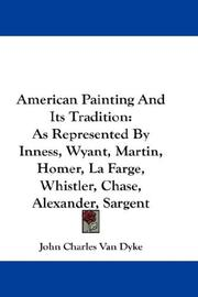 Cover of: American painting and its tradition: As Represented By Inness, Wyant, Martin, Homer, La Farge, Whistler, Chase, Alexander, Sargent