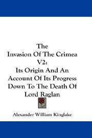 Cover of: The Invasion Of The Crimea V2: Its Origin And An Account Of Its Progress Down To The Death Of Lord Raglan