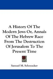 Cover of: A History Of The Modern Jews Or, Annals Of The Hebrew Race From The Destruction Of Jerusalem To The Present Time | Samuel M. Schmucker