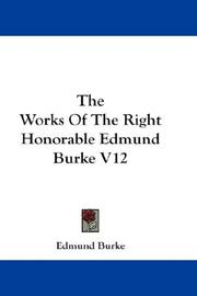 Cover of: The Works Of The Right Honorable Edmund Burke V12