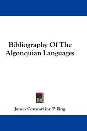 Bibliography of the Algonquian languages by James Constantine Pilling