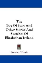 Cover of: The Bog Of Stars And Other Stories And Sketches Of Elizabethan Ireland