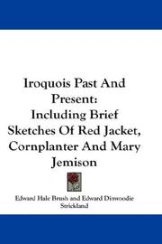 Iroquois Past And Present by Edward Hale Brush, Edward Dinwoodie Strickland