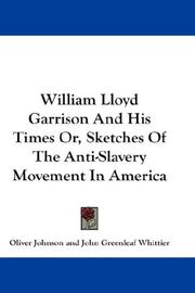 Cover of: William Lloyd Garrison And His Times Or, Sketches Of The Anti-Slavery Movement In America