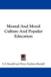 Mental and moral culture, and popular education by S. S. Randall