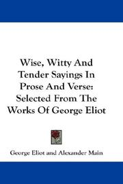 Cover of: Wise, witty and tender sayings in prose and verse: Selected From The Works Of George Eliot