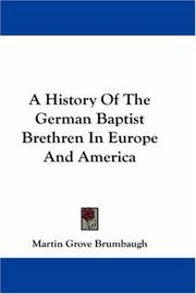 Cover of: A History Of The German Baptist Brethren In Europe And America | Martin Grove Brumbaugh