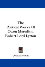 Cover of: The Poetical Works Of Owen Meredith, Robert Lord Lytton | Owen Meredith