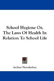 Cover of: School Hygiene Or, The Laws Of Health In Relation To School Life