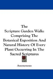 Cover of: The Scripture Garden Walk: Comprising The Botanical Exposition And Natural History Of Every Plant Occurring In The Sacred Scriptures