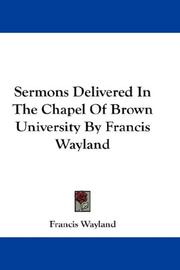 Cover of: Sermons Delivered In The Chapel Of Brown University By Francis Wayland | Francis Wayland