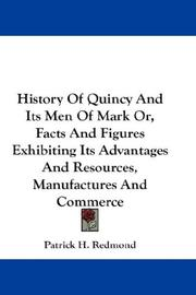 Cover of: History Of Quincy And Its Men Of Mark Or, Facts And Figures Exhibiting Its Advantages And Resources, Manufactures And Commerce | Patrick H. Redmond