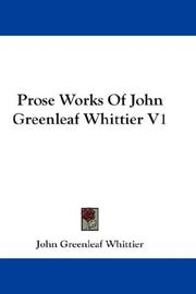 Cover of: Prose Works Of John Greenleaf Whittier V1