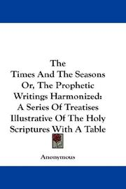 Cover of: The Times And The Seasons Or, The Prophetic Writings Harmonized | Anonymous
