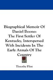Cover of: Biographical memoir of Daniel Boone: The First Settler Of Kentucky, Interspersed With Incidents In The Early Annals Of The Country