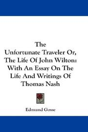 Cover of: The Unfortunate Traveler Or, The Life Of John Wilton: With An Essay On The Life And Writings Of Thomas Nash