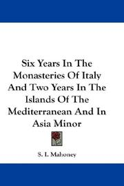 Cover of: Six Years In The Monasteries Of Italy And Two Years In The Islands Of The Mediterranean And In Asia Minor | S. I. Mahoney