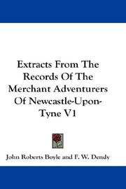 Extracts From The Records Of The Merchant Adventurers Of Newcastle-Upon-Tyne V1