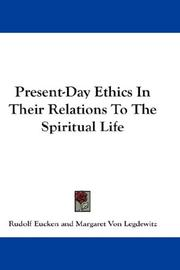 Cover of: Present-Day Ethics In Their Relations To The Spiritual Life: being the Deem lectures delivered in 1913 at New York university