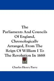 Cover of: The Parliaments And Councils Of England, Chronologically Arranged, From The Reign Of William I To The Revolution In 1688