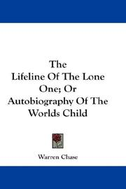 Cover of: The Lifeline Of The Lone One; Or Autobiography Of The Worlds Child | Warren Chase