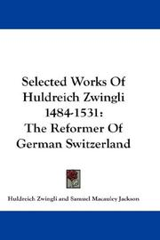 Cover of: Selected Works Of Huldreich Zwingli 1484-1531: The Reformer Of German Switzerland