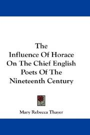 The influence of Horace on the chief English poets of the nineteenth century by Mary Rebecca Thayer