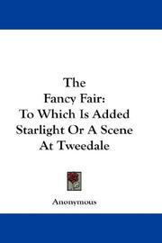Cover of: The Fancy Fair: To Which Is Added Starlight Or A Scene At Tweedale
