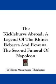 Cover of: The Kickleburys Abroad; A Legend Of The Rhine; Rebecca And Rowena; The Second Funeral Of Napoleon