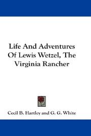 Life And Adventures Of Lewis Wetzel, The Virginia Rancher by Cecil B. Hartley