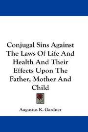 Cover of: Conjugal Sins Against The Laws Of Life And Health And Their Effects Upon The Father, Mother And Child | Augustus K. Gardner