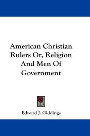 Cover of: American Christian Rulers Or, Religion And Men Of Government | Edward J. Giddings