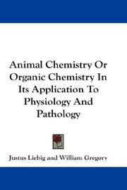 Cover of: Animal Chemistry Or Organic Chemistry In Its Application To Physiology And Pathology
