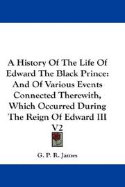 Cover of: A History Of The Life Of Edward The Black Prince: And Of Various Events Connected Therewith, Which Occurred During The Reign Of Edward III V2