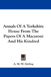 Cover of: Annals Of A Yorkshire House From The Papers Of A Macaroni And His Kindred