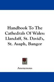 Cover of: Handbook To The Cathedrals Of Wales: Llandaff, St. David's, St. Asaph, Bangor