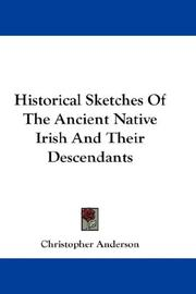 Cover of: Historical Sketches Of The Ancient Native Irish And Their Descendants