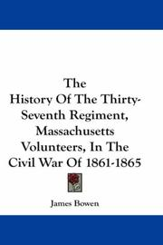 Cover of: The History Of The Thirty-Seventh Regiment, Massachusetts Volunteers, In The Civil War Of 1861-1865 | James Bowen