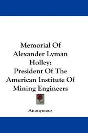 Cover of: Memorial Of Alexander Lyman Holley: President Of The American Institute Of Mining Engineers