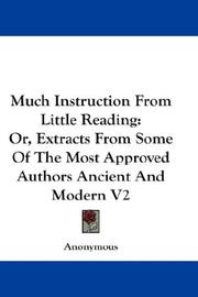 Cover of: Much Instruction From Little Reading: Or, Extracts From Some Of The Most Approved Authors Ancient And Modern V2