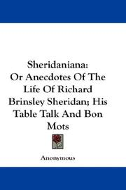 Cover of: Sheridaniana: Or Anecdotes Of The Life Of Richard Brinsley Sheridan; His Table Talk And Bon Mots