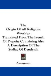 Cover of: The Origin Of All Religious Worship: Translated From The French Of Dupuis; Containing Also A Description Of The Zodiac Of Denderah