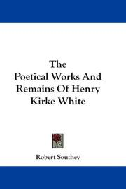 Cover of: The Poetical Works And Remains Of Henry Kirke White