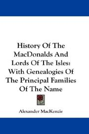 Cover of: History Of The MacDonalds And Lords Of The Isles: With Genealogies Of The Principal Families Of The Name