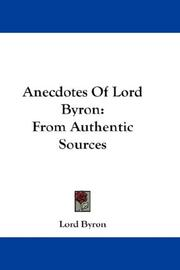Cover of: Anecdotes Of Lord Byron: From Authentic Sources